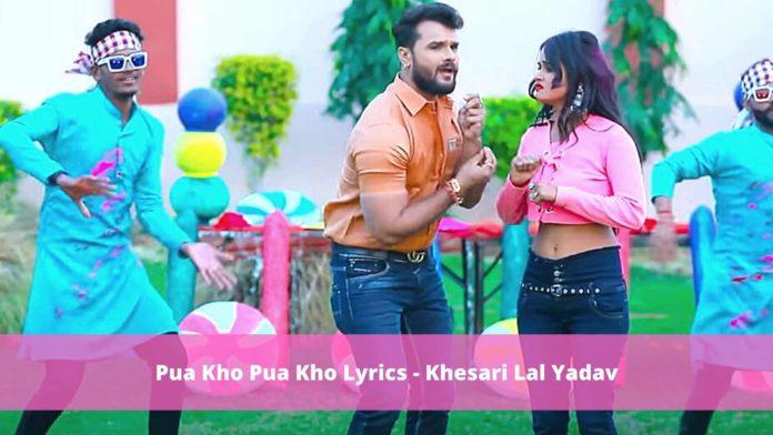 Pua Kho Pua Kho Lyrics - Khesari Lal Yadav